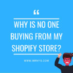 Why Is No One Buying From My Shopify Store? Brutal Truth