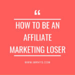 How To Be An Affiliate Marketing Loser In 2019 (Top 5 Ways)