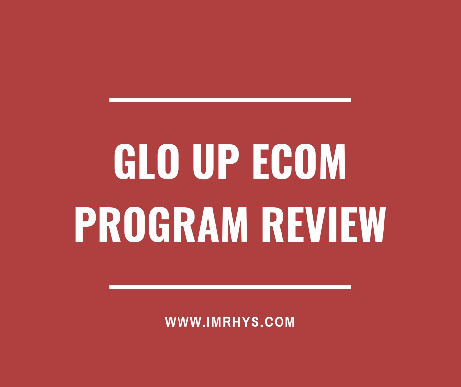 Glo Up Ecom Program Review