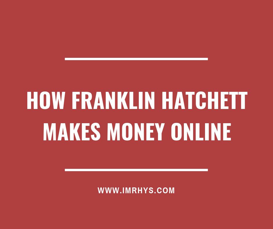 how franklin hatchett makes money online