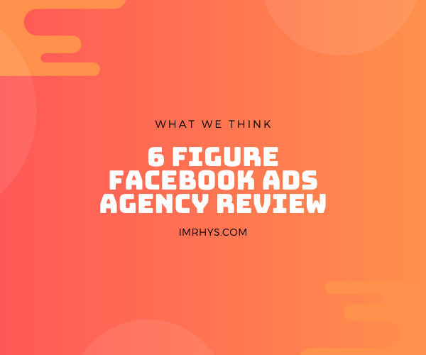 6 Figure Facebook Ads Agency Review